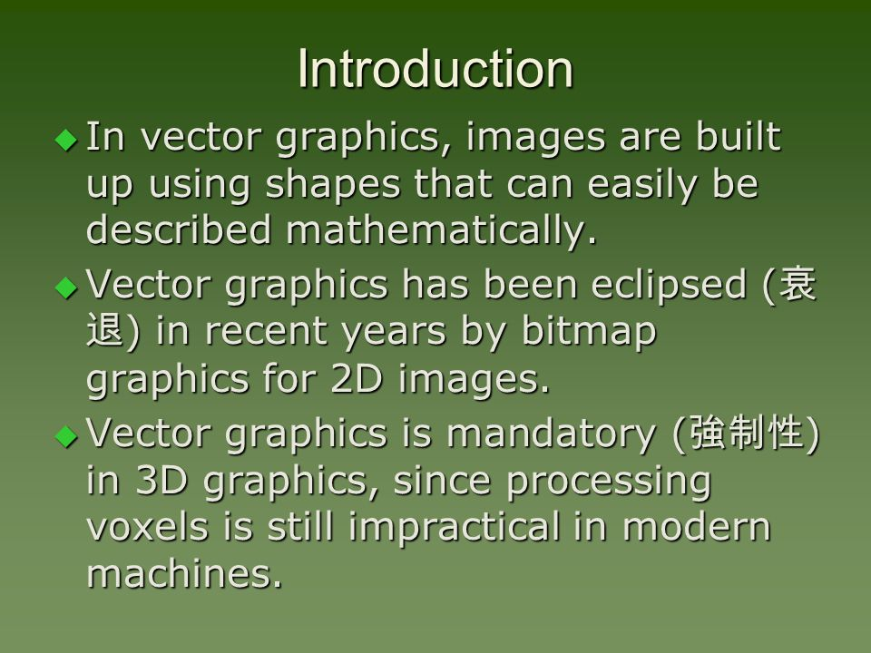 Introduction  In vector graphics, images are built up using shapes that can easily be described mathematically.