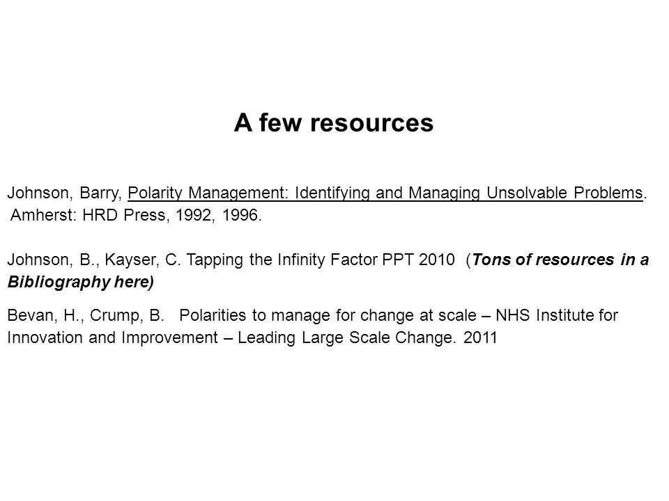 A few resources Johnson, Barry, Polarity Management: Identifying and Managing Unsolvable Problems.