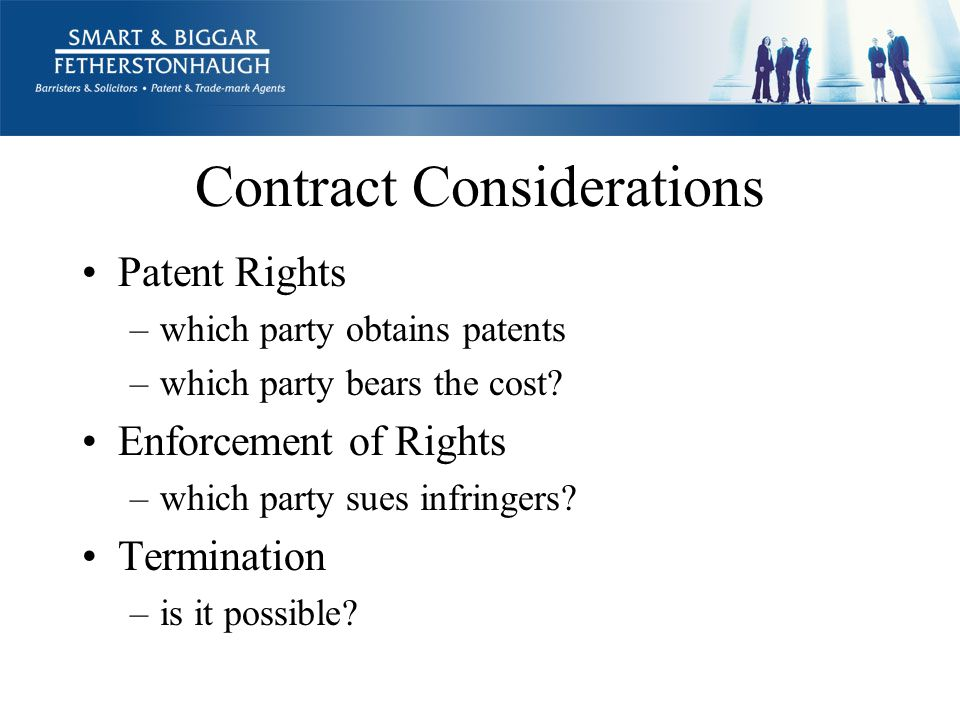 Contract Considerations Patent Rights –which party obtains patents –which party bears the cost.