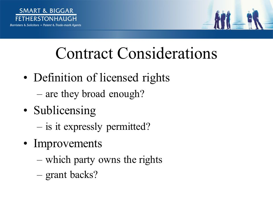Contract Considerations Definition of licensed rights –are they broad enough.