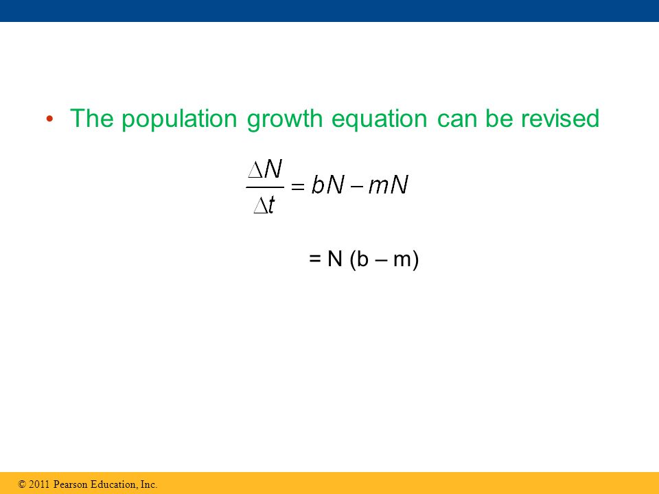 The population growth equation can be revised © 2011 Pearson Education, Inc. = N (b – m)
