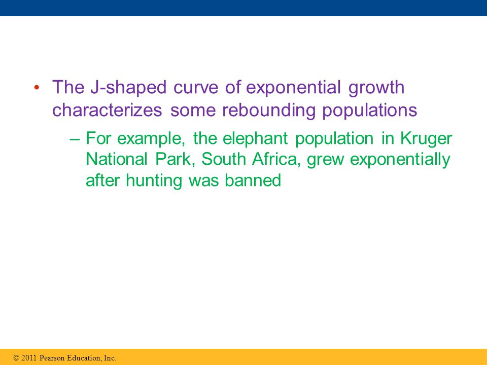 The J-shaped curve of exponential growth characterizes some rebounding populations –For example, the elephant population in Kruger National Park, Sout