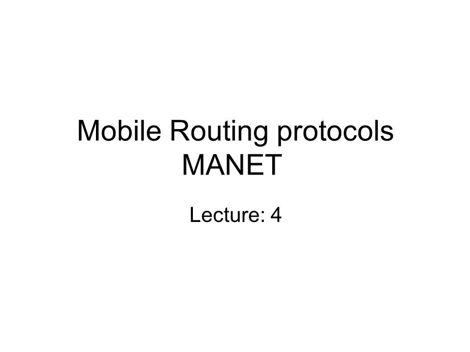 Mobile Routing protocols MANET Lecture: 4