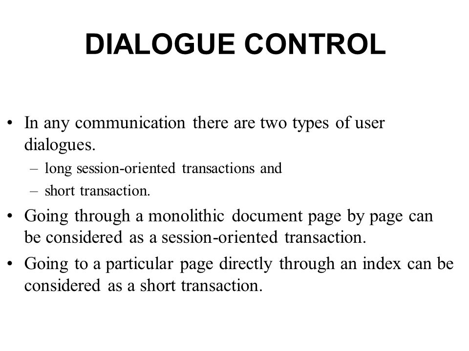 DIALOGUE CONTROL In any communication there are two types of user dialogues.