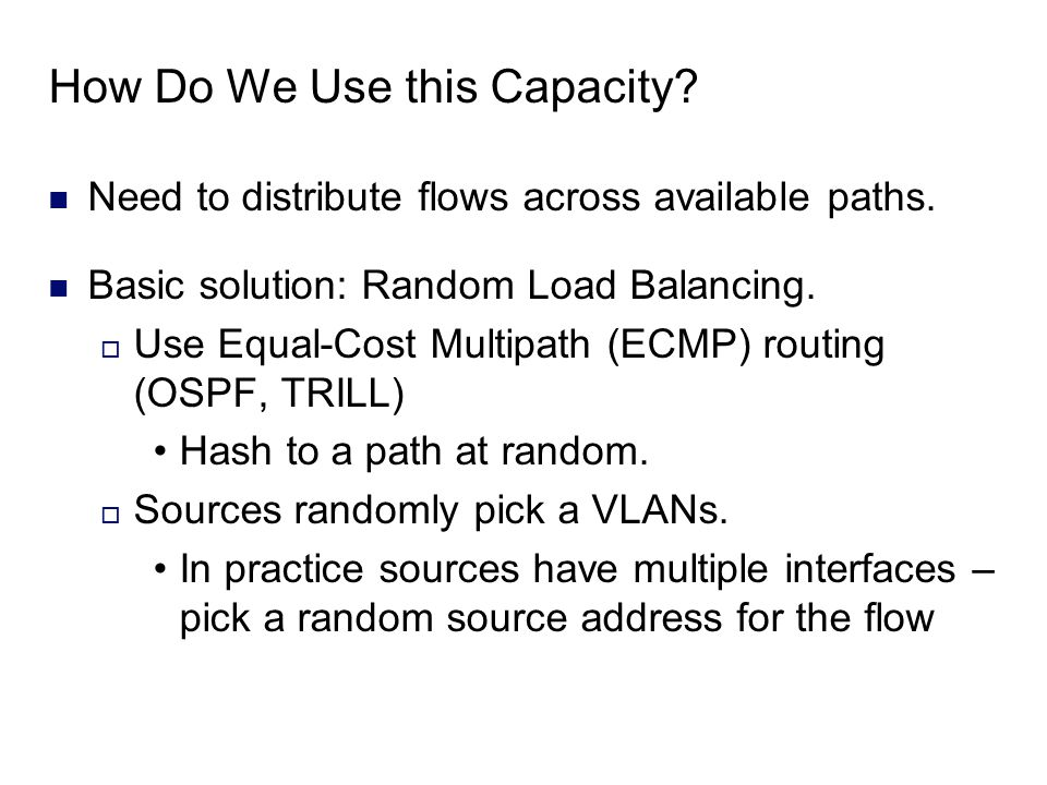 How Do We Use this Capacity. Need to distribute flows across available paths.