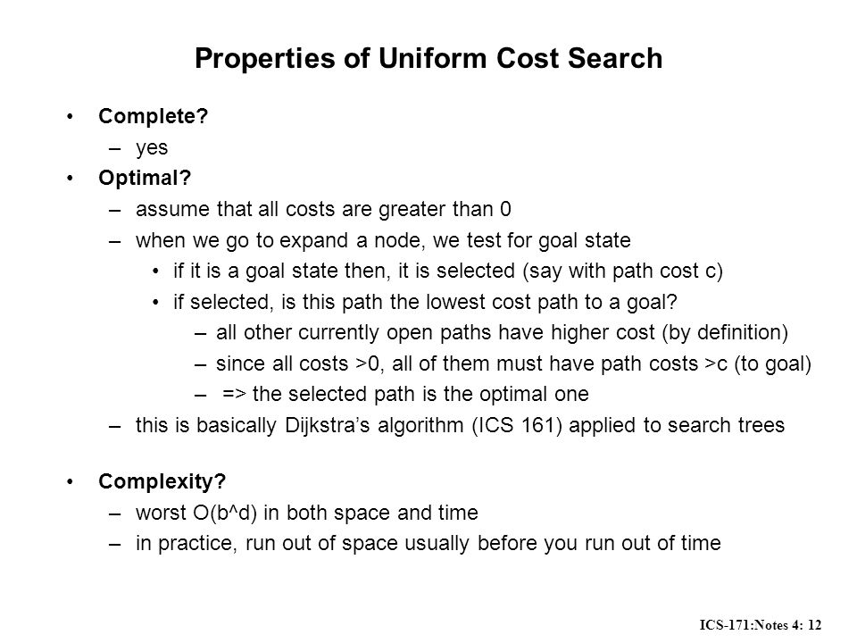ICS-171:Notes 4: 12 Properties of Uniform Cost Search Complete.