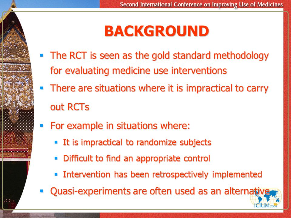 BACKGROUND  The RCT is seen as the gold standard methodology for evaluating medicine use interventions  There are situations where it is impractical