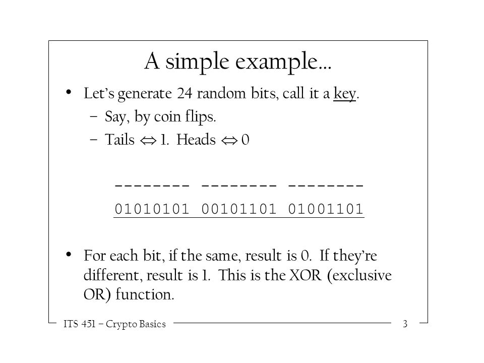 ITS 451 – Crypto Basics3 A simple example… Let's generate 24 random bits, call it a key.