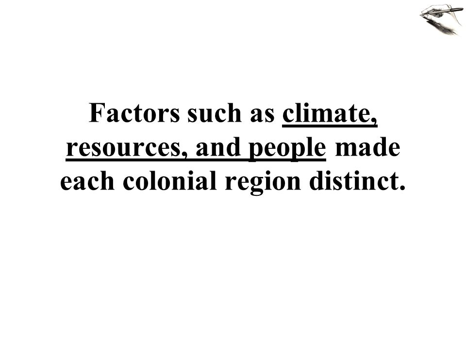 Factors such as climate, resources, and people made each colonial region distinct.