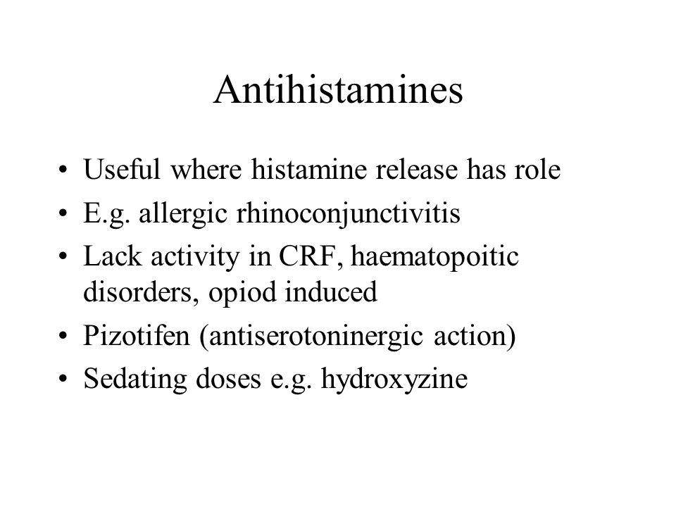 Antihistamines Useful where histamine release has role E.g.