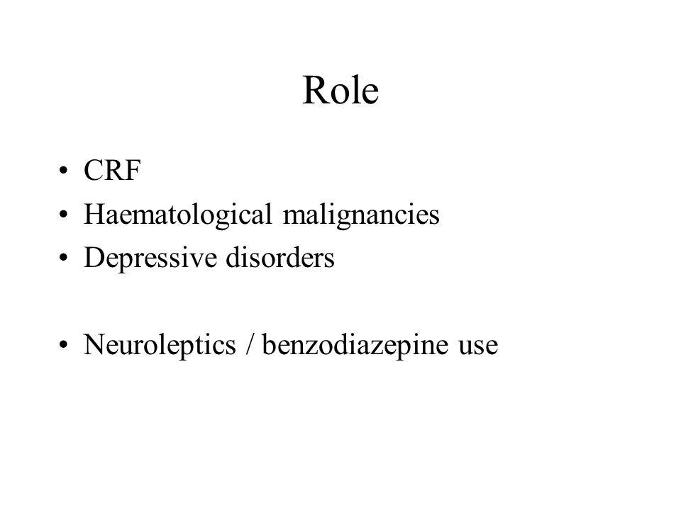 Role CRF Haematological malignancies Depressive disorders Neuroleptics / benzodiazepine use