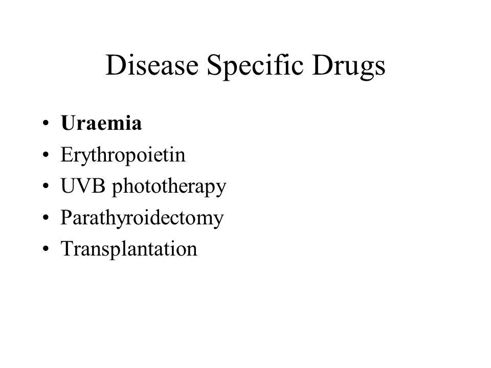 Disease Specific Drugs Uraemia Erythropoietin UVB phototherapy Parathyroidectomy Transplantation