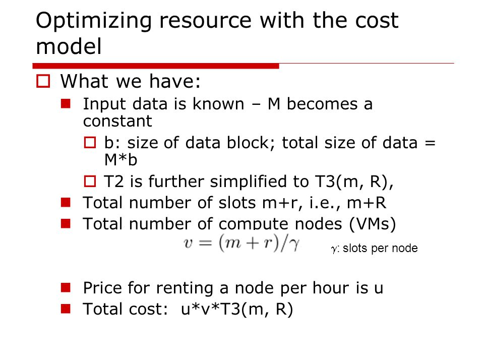Optimizing resource with the cost model  What we have: Input data is known – M becomes a constant  b: size of data block; total size of data = M*b 