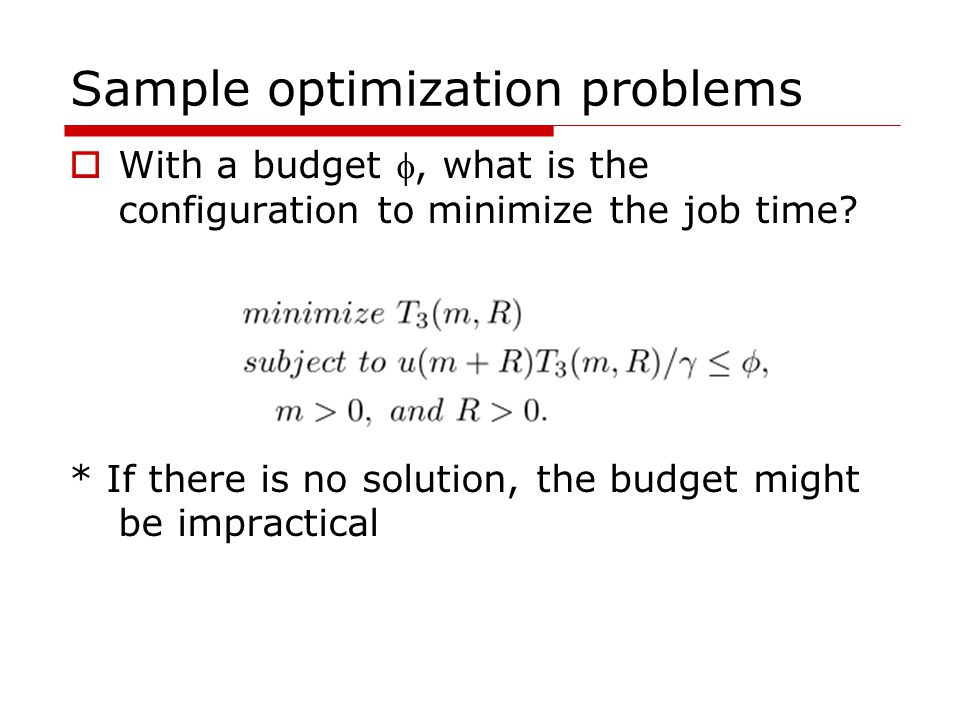 Sample optimization problems  With a budget , what is the configuration to minimize the job time? * If there is no solution, the budget might be imp