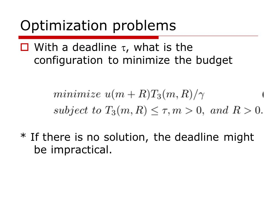 Optimization problems  With a deadline , what is the configuration to minimize the budget * If there is no solution, the deadline might be impractical.