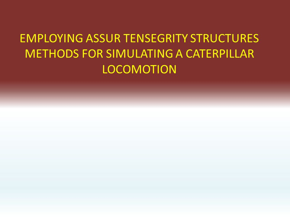 EMPLOYING ASSUR TENSEGRITY STRUCTURES METHODS FOR SIMULATING A CATERPILLAR LOCOMOTION