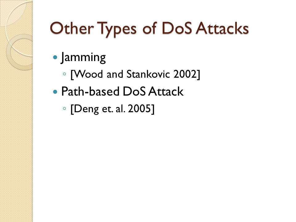 Other Types of DoS Attacks Jamming ◦ [Wood and Stankovic 2002] Path-based DoS Attack ◦ [Deng et.