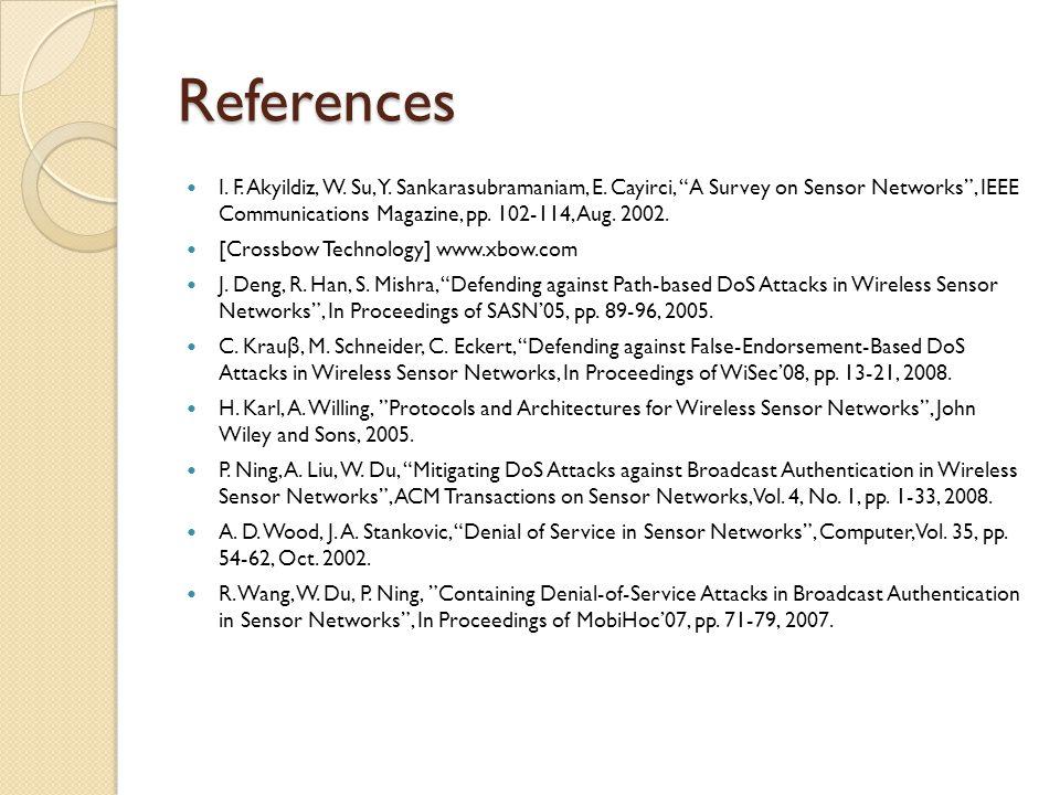 "References I. F. Akyildiz, W. Su, Y. Sankarasubramaniam, E. Cayirci, ""A Survey on Sensor Networks"", IEEE Communications Magazine, pp. 102-114, Aug. 20"