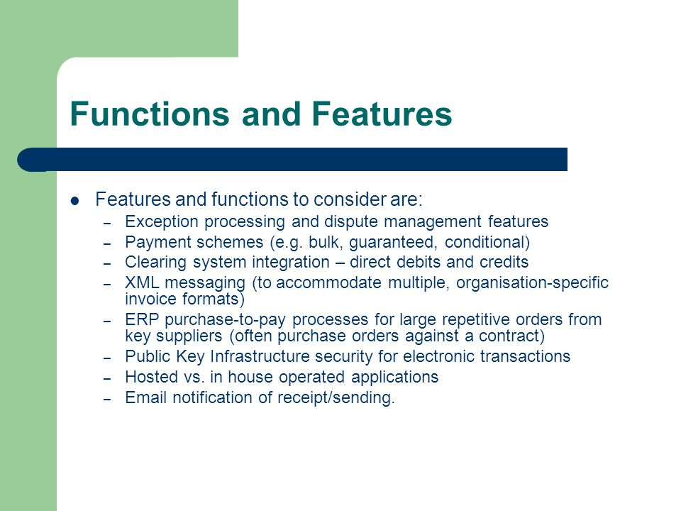Functions and Features Features and functions to consider are: – Exception processing and dispute management features – Payment schemes (e.g.