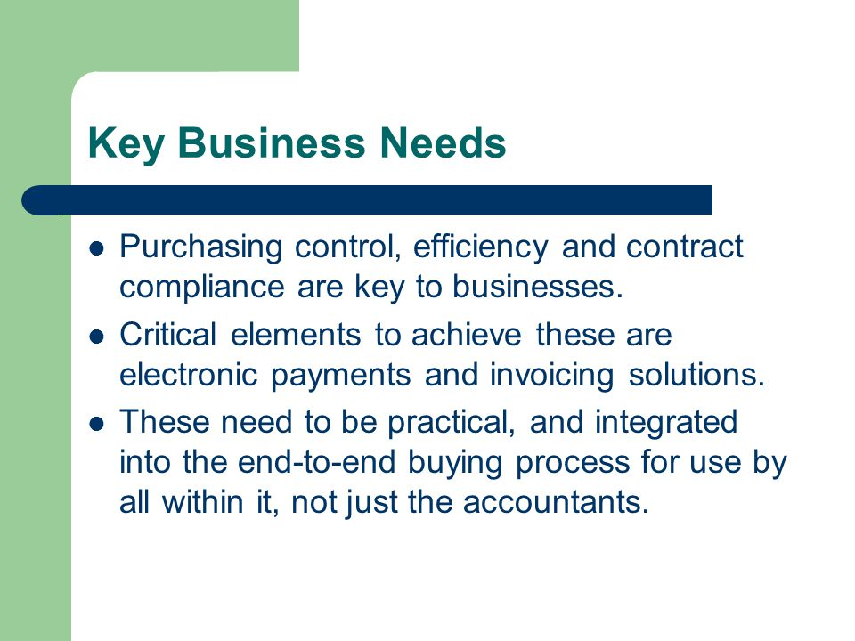 Key Business Needs Purchasing control, efficiency and contract compliance are key to businesses.