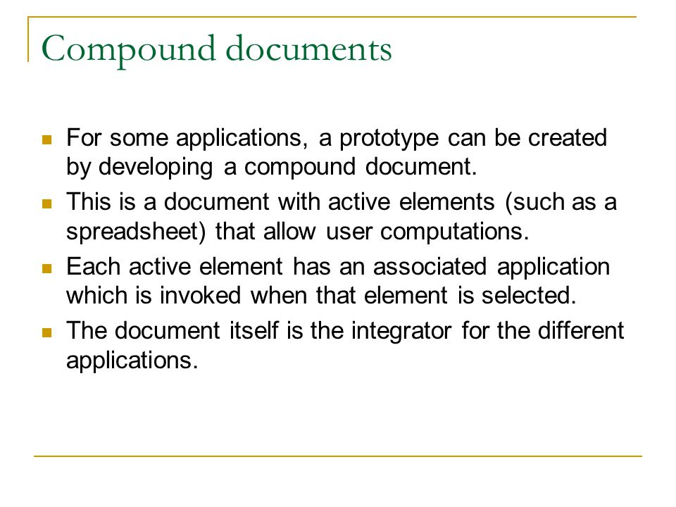 Compound documents For some applications, a prototype can be created by developing a compound document. This is a document with active elements (such