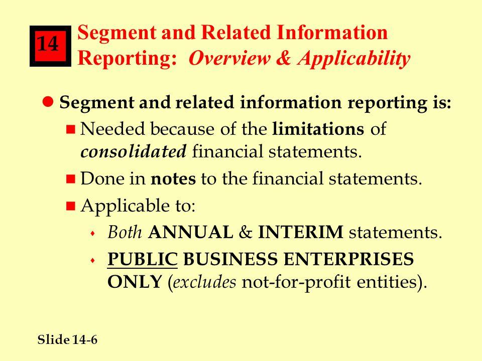 Slide 14-37 14 Segment Reporting: Aggregation of Similar Segments lOperating segments that have similar economic characteristics often have similar long-term financial performance.