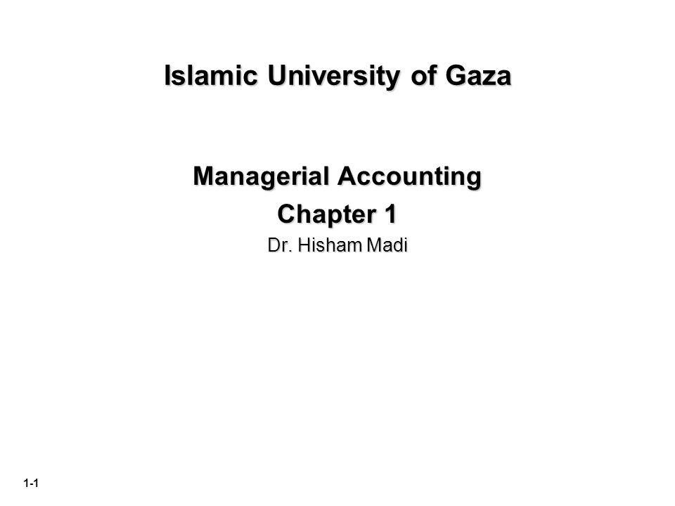 1-1 Islamic University of Gaza Managerial Accounting Chapter 1 Dr. Hisham Madi