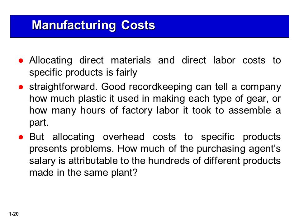 1-20 Allocating direct materials and direct labor costs to specific products is fairly straightforward.