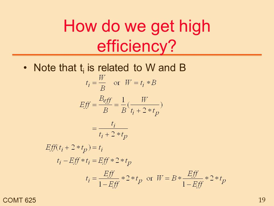 COMT 625 19 How do we get high efficiency? Note that t i is related to W and B