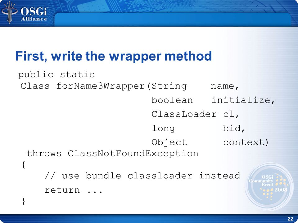 22 public static Class forName3Wrapper(String name, boolean initialize, ClassLoader cl, long bid, Object context) throws ClassNotFoundException { // use bundle classloader instead return...