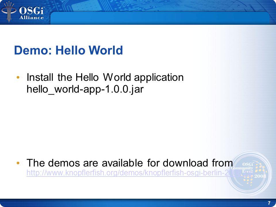 8 Main-Class as Activator - Launch java -D org.knopflerfish.framework.automanifest =true -D org.knopflerfish.framework.automanifest.config = file:automanifest.props -Do rg.knopflerfish.framework.debug.automanifest = true -D org.knopflerfish.framework.main.class.activation = file:jars/hello_world-app/hello_world-app-1.0.0.jar -jar framework.jar