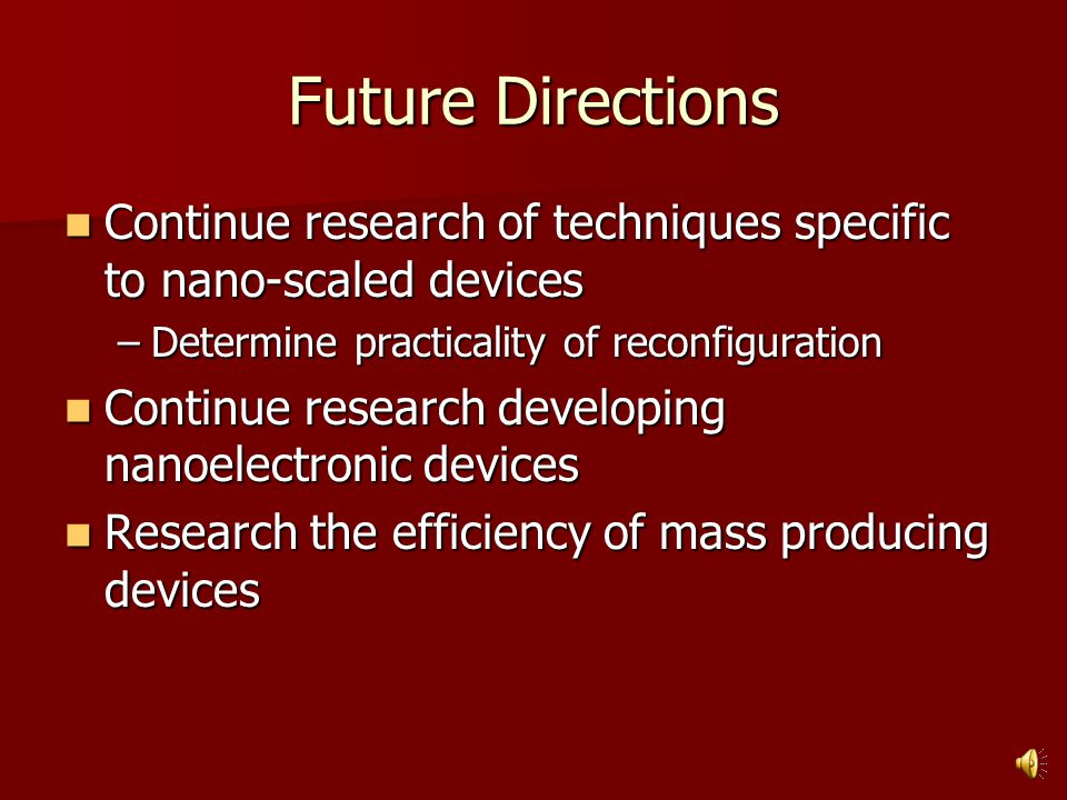 Current research (cont'd) Nanoelectronic devices being researched are 100 to 1000 times smaller than current devices Nanoelectronic devices being researched are 100 to 1000 times smaller than current devices [2]
