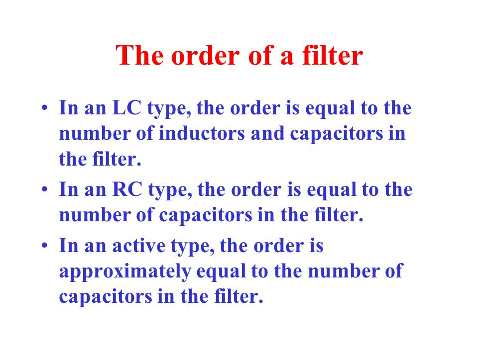 The order of a filter In an LC type, the order is equal to the number of inductors and capacitors in the filter. In an RC type, the order is equal to