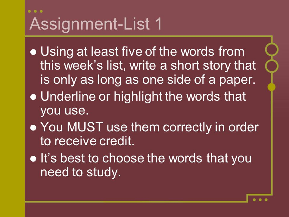 Assignment-List 1 Using at least five of the words from this week's list, write a short story that is only as long as one side of a paper.