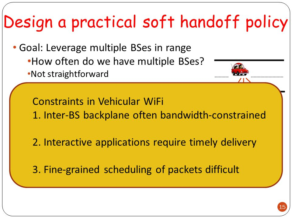 Design a practical soft handoff policy Goal: Leverage multiple BSes in range How often do we have multiple BSes.