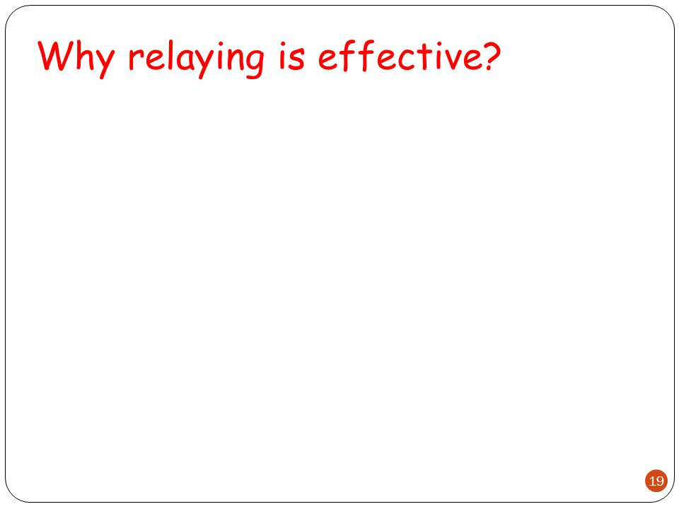 Why relaying is effective 19