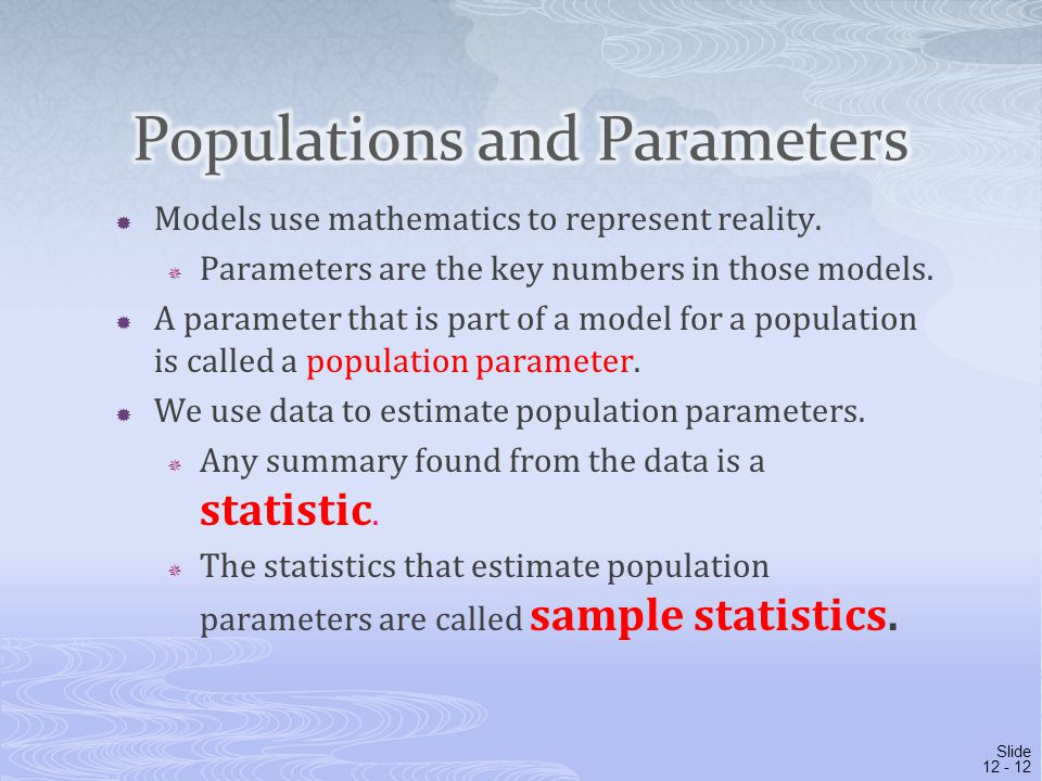  Models use mathematics to represent reality.  Parameters are the key numbers in those models.  A parameter that is part of a model for a populatio