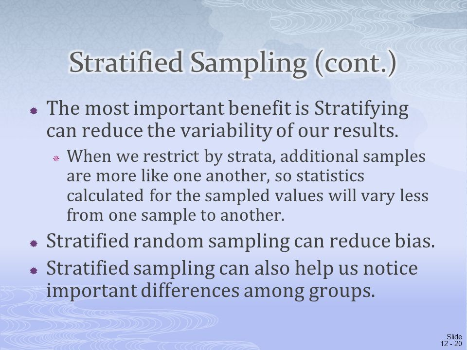 The most important benefit is Stratifying can reduce the variability of our results.  When we restrict by strata, additional samples are more like