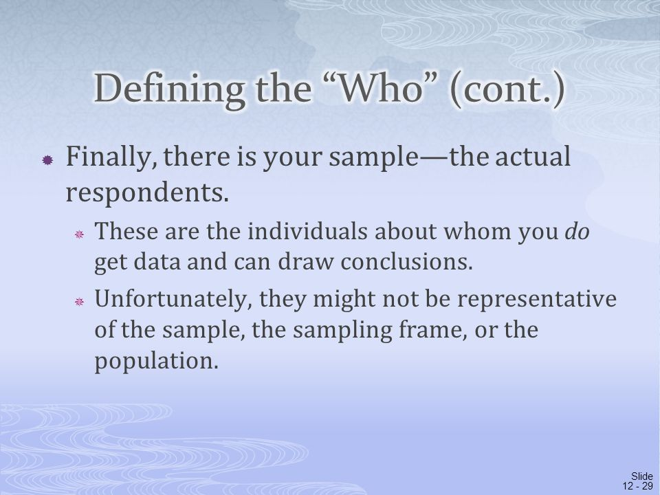  Finally, there is your sample—the actual respondents.  These are the individuals about whom you do get data and can draw conclusions.  Unfortunate