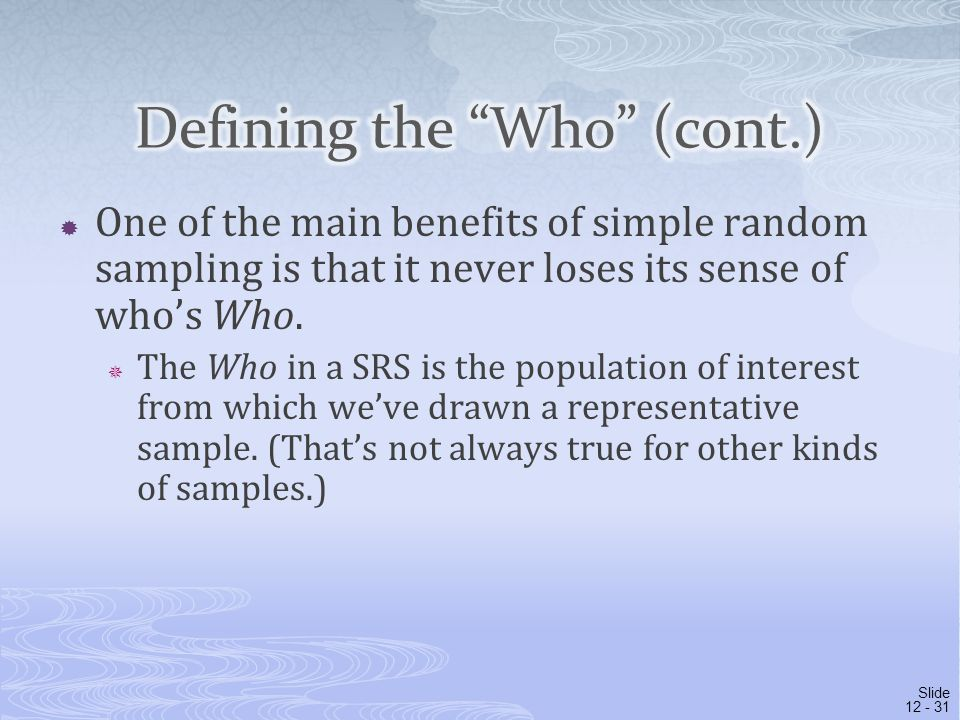  One of the main benefits of simple random sampling is that it never loses its sense of who's Who.  The Who in a SRS is the population of interest f