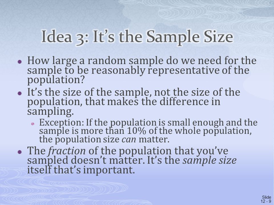  How large a random sample do we need for the sample to be reasonably representative of the population?  It's the size of the sample, not the size o