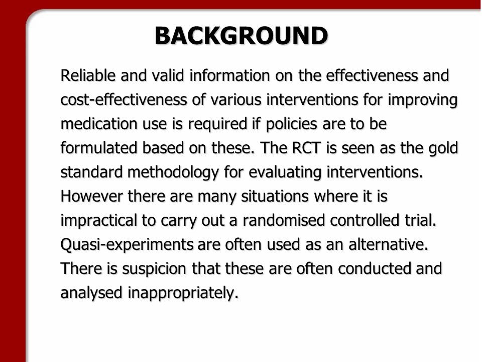 BACKGROUND Reliable and valid information on the effectiveness and cost-effectiveness of various interventions for improving medication use is required if policies are to be formulated based on these.