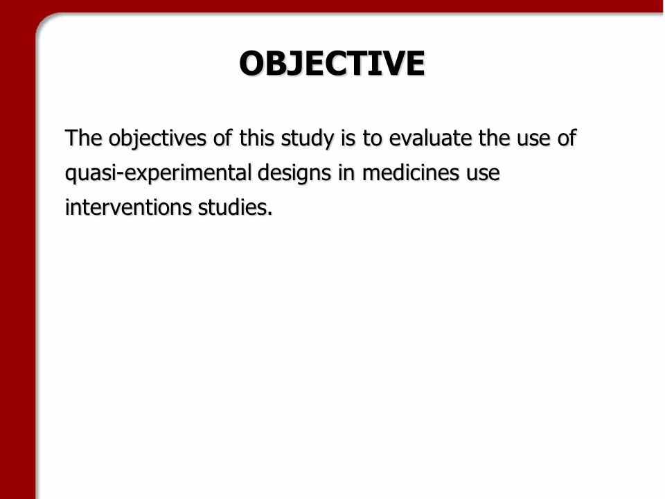 OBJECTIVE The objectives of this study is to evaluate the use of quasi-experimental designs in medicines use interventions studies.