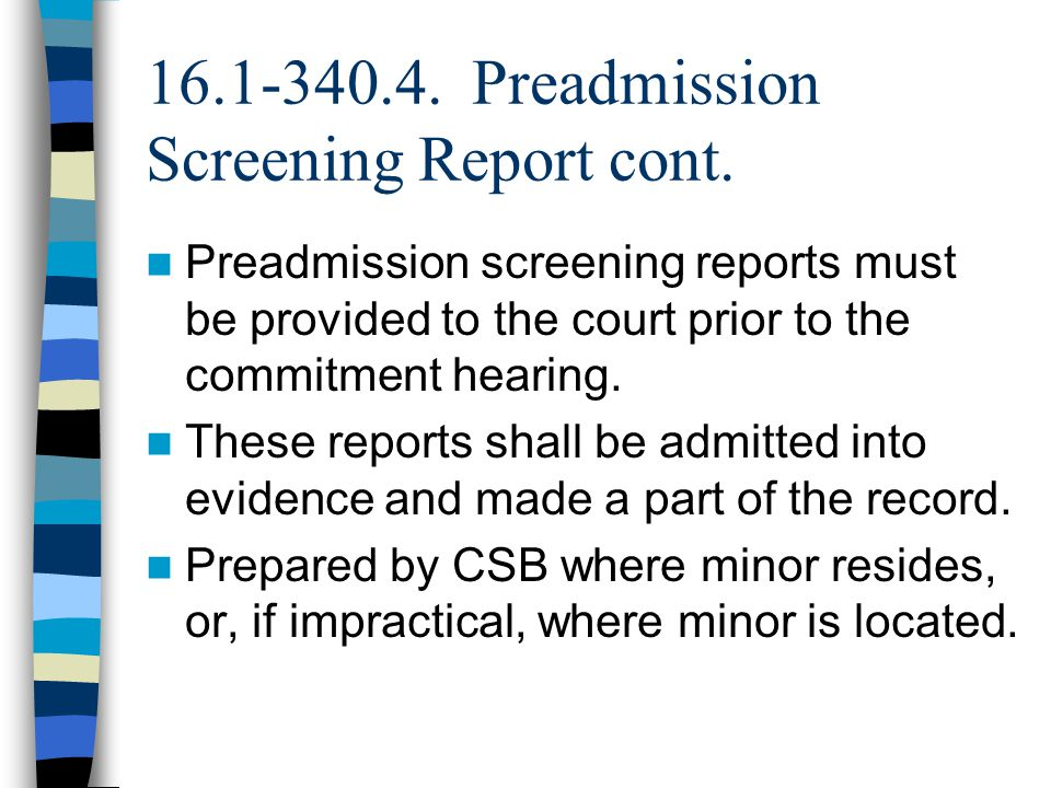 16.1-340.4. Preadmission Screening Report cont.