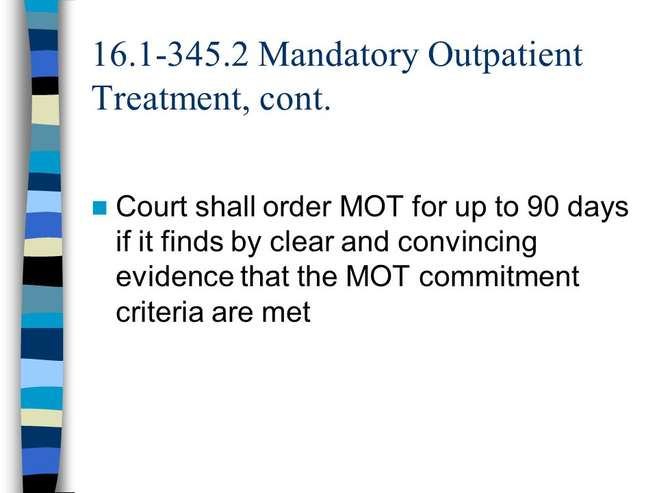 16.1-345.2 Mandatory Outpatient Treatment, cont.