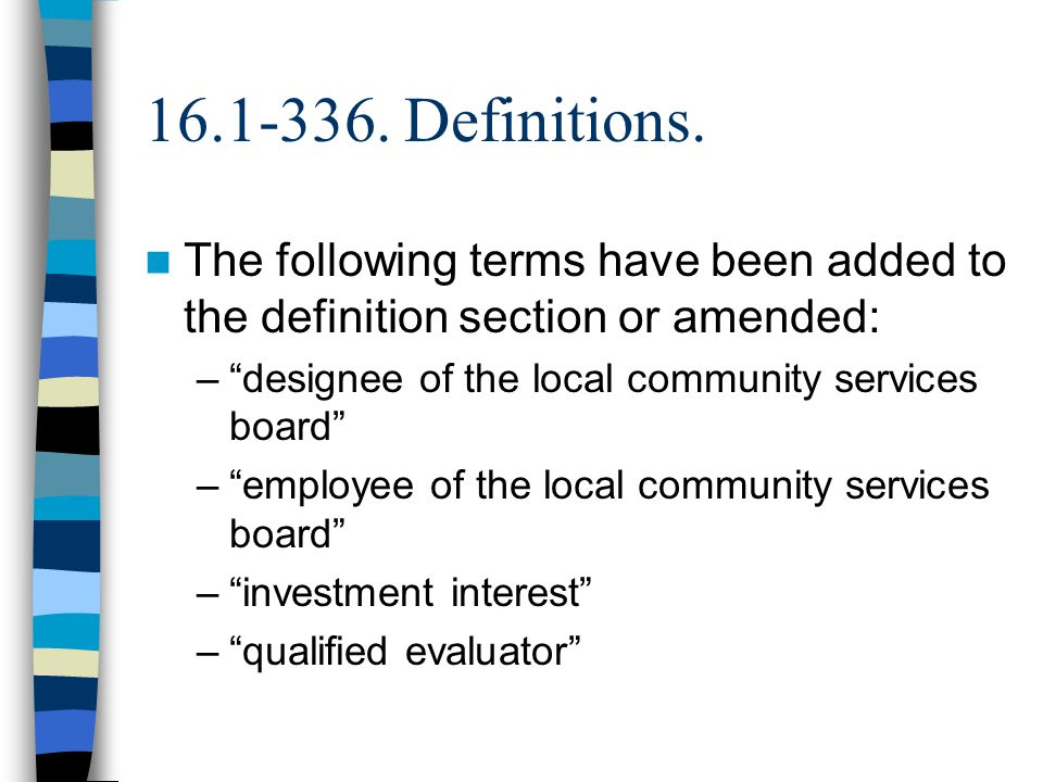"16.1-336. Definitions. The following terms have been added to the definition section or amended: –""designee of the local community services board"" –""e"