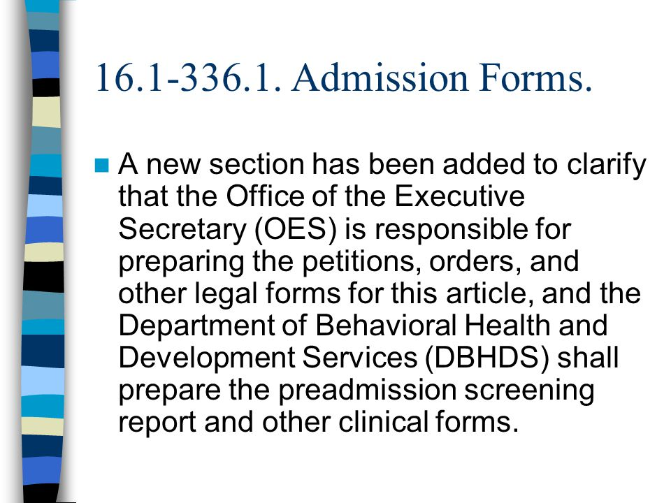 16.1-336.1. Admission Forms. A new section has been added to clarify that the Office of the Executive Secretary (OES) is responsible for preparing the