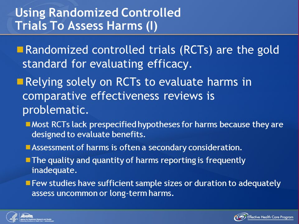 Randomized controlled trials (RCTs) are the gold standard for evaluating efficacy.