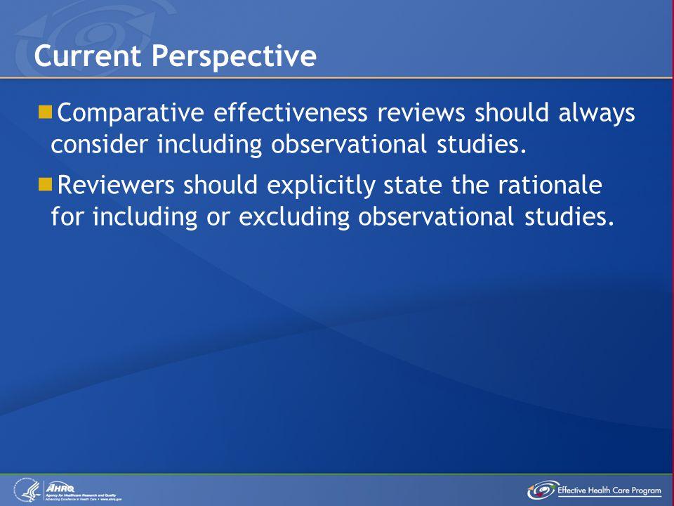  Comparative effectiveness reviews should always consider including observational studies.