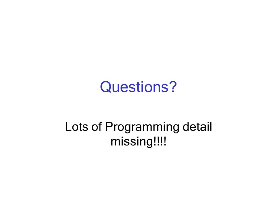 Questions Lots of Programming detail missing!!!!